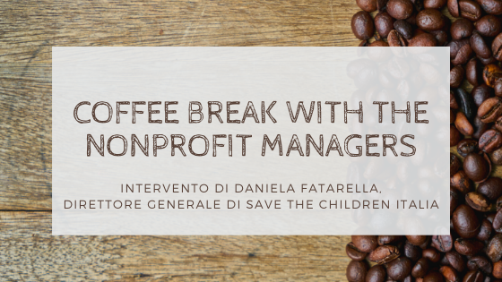 Coffee Break with the Nonprofit Managers – Intervento di Daniela Fatarella, Direttore Generale di Save the Children Italia