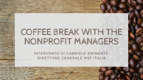 Coffee Break with the Nonprofit Managers – Intervento di Gabriele Eminente, Direttore Generale MSF Italia