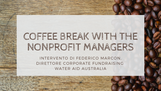 Coffee Break with the Nonprofit Managers – Intervento di Federico Marcon, Direttore Corporate Fundraising Water Aid Australia