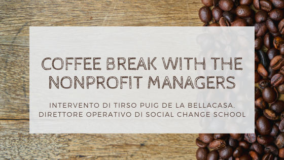Coffee Break with the Nonprofit Managers – Intervento di Tirso Puig de la Bellacasa, Direttore Operativo di Social Change School